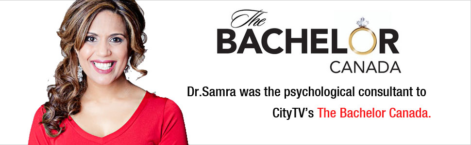 Dr. Samra is a psychological cosultant on Citytv's The Bachelor Canada.